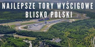 Najlepsze Tory Wyścigowe blisko Polski - gdzie się ścigać na poważnie?