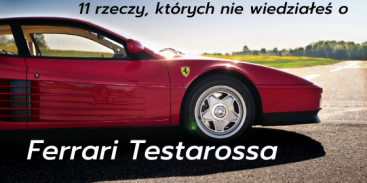 11 rzeczy, których nie wiedziałeś o Ferrari Testarossa