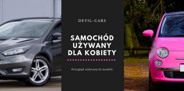 Samochód używany dla kobiety - przegląd najciekawszych modeli
