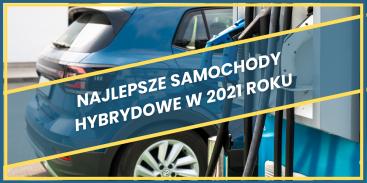 Najlepsze samochody hybrydowe w 2021 roku